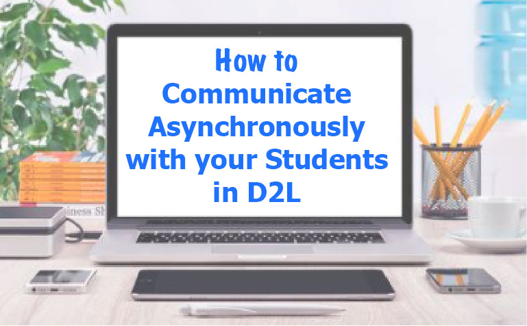 How to Communicate Asynchronously with your Students in D2L