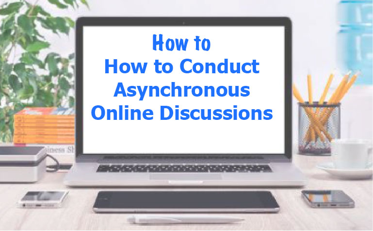 How to Conduct Asynchronous Online Discussions