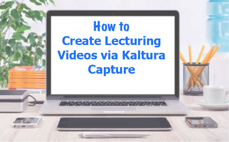 How to Create Lecturing Videos via Kaltura Capture