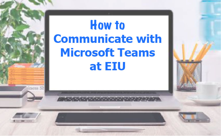How to Communicate with Microsoft Teams at EIU