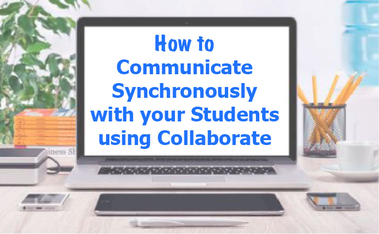 How to Communicate Synchronously with your Students using Collaborate