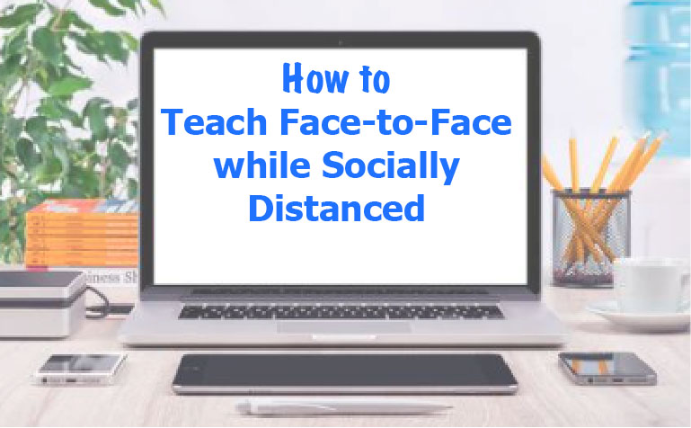How to Teach Face-to-Face while Socially Distanced